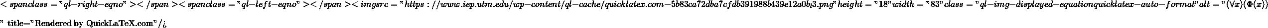 "\[<span class=""ql-right-eqno"">   </span><span class=""ql-left-eqno"">   </span><img src=""https://www.iep.utm.edu/wp-content/ql-cache/quicklatex.com-5b83ca72dba7cfdb391988b439e12a0b_l3.png"" height=""18"" width=""83"" class=""ql-img-displayed-equation quicklatex-auto-format"" alt=""\begin{equation*} (\forall x)(\Phi(x)) \end{equation*}"" title=""Rendered by QuickLaTeX.com""/>\]"