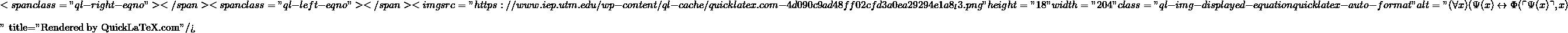 "\[<span class=""ql-right-eqno"">   </span><span class=""ql-left-eqno"">   </span><img src=""https://www.iep.utm.edu/wp-content/ql-cache/quicklatex.com-4d090c9ad48ff02cfd3a0ea29294e1a8_l3.png"" height=""18"" width=""204"" class=""ql-img-displayed-equation quicklatex-auto-format"" alt=""\begin{equation*} (\forall x)(\Psi(x) \leftrightarrow \Phi(\ulcorner \Psi(x) \urcorner, x) \end{equation*}"" title=""Rendered by QuickLaTeX.com""/>\]"